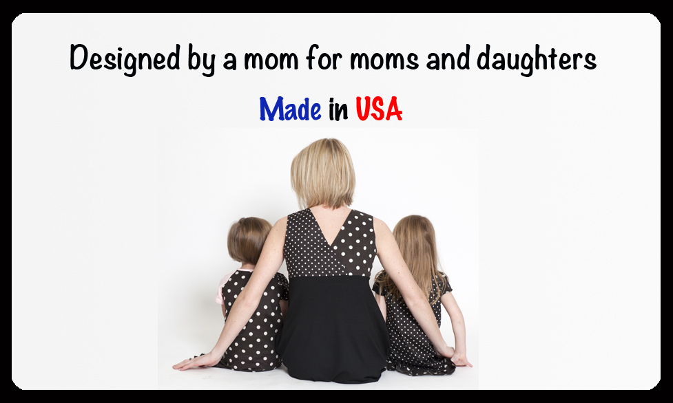 Designed by a mom for moms and daughter. Made in USA
